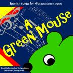 Spanish Songs For Kids: A Green Mouse