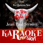 Yo Quiero Ser (In The Style Of Jean Paul Strauss) [karaoke Version] - Single