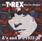 T. Rex Wax Co. Singles: A's and B's 1972-77