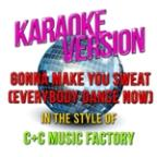 Gonna Make You Sweat (Everybody Dance Now) [in The Style Of C + C Music Factory] [karaoke Version] - Single