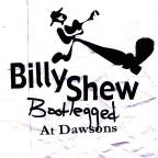 Billy Shew, Bootlegged at Dawsons