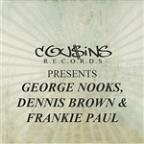 Cousins Records Presents George Nooks Dennis Brown & Frankie Paul