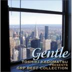 Gentle: Toshiki Kadomatsu Presents GRP Best