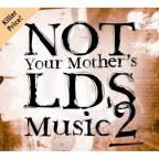 Not Your Mothers LDS Music