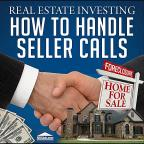 Real Estate Investing: How To Handle Seller Calls