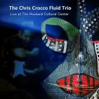 Chris Crocco Fluid Trio-Live At The Howland Cultur