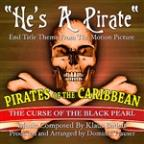 """He's A Pirate""- End Title Theme From The Motion Picture ""Pirates Of The Caribbean, The Curse Of The Black Pearl"""