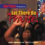 Joe Pace Presents Let There Be Praise