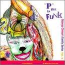 "George Clinton's Family Series, Vol. 2: ""P"" Is The Funk"