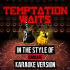 Temptation Waits (In The Style Of Garbage) [karaoke Version] - Single