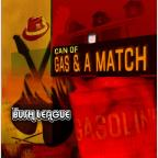 Can of Gas & a Match