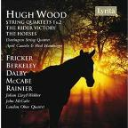 Hugh Wood: String Quartets Nos. 1 & 2; The Rider Victory; The Horses