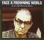 Face a Frowning World : an E.C. Ball Memorial Album