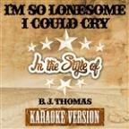 I'm So Lonesome I Could Cry (In The Style Of B. J. Thomas) [karaoke Version] - Single
