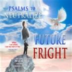 Psalms To Neutralize Future Fright