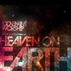 Covenant Worship: Heaven on Earth