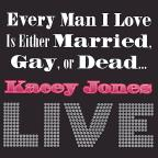 Every Man I Love Is Either Married, Gay or Dead...LIVE