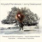 Krzysztof Penderecki: Threnody for the Victims of Hiroshima; Polymorphia; Jonny Greenwood: Popcorn Superhet Receiver