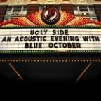 Ugly Side: An Acoustic Evening with Blue October