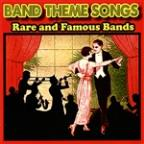 Band Theme Songs: Rare &amp; Famous