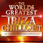 Worlds Greatest Ibiza Chillout - the only Ibiza Chillout album you'll ever need