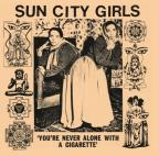 You're Never Alone with a Cigarette: Sun City Girls Singles, Vol. 1