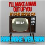 I'll Make A Man Out Of You (In The Style Of Mulan) [karaoke Version] - Single