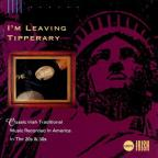 I'm Leaving Tipperary: Classic Irish Traditional Music Recorded in America in the 20's