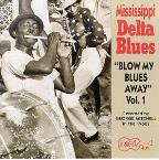Mississippi Delta Blues: Blow My Blues Away V. 1
