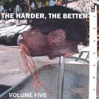 Harder, The Better: Vol. 5