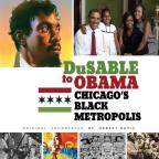 Dusable To Obama: Chicago's Black Metropolis / O.S