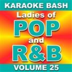 Karaoke Bash: Ladies of POP and R&B - Vol. 25