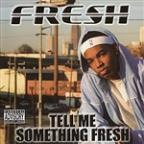 Tell Me Something Fresh