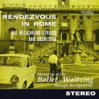 Rendezvous in Rome: Memories of Ballet & Operetta
