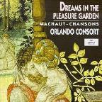 Dreams In The Pleasure Garden - Machaut / Orlando Consort