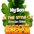 My Son (In The Style Of Brendan Shine) [karaoke Version] - Single