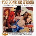 You Done Me Wrong: A Collection Of Vintage Country Cheating Songs 1929-52