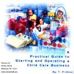 Practical Guide to Starting and Operating a Child Care Business