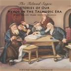 Talmud Sages: Stories Of Our Heros In The Talmudic Era