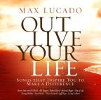 Max Lucado Out Live Your Life: Songs Inspiring You To Make a Difference