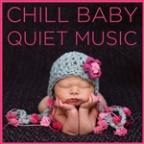 Chill Baby Quiet Music: Soothing Sounds For To Calm Your Baby Down