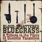 Blood Spattered Bluegrass: A Tribute To The Films Of Quintin Tarantino