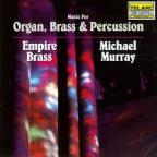Music for Organ, Brass &amp; Percussion