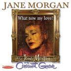 Jane Morgan at the Cocoanut Grove/What Now My Love?