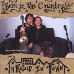 Born In The Country Raised In Town