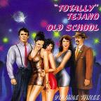 Totally Tejano-Old School, Volume 3