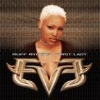 Let There Be Eve... Ruff Ryder's 1ST Lady