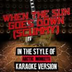 When The Sun Goes Down (Scummy) [in The Style Of Arctic Monkeys] [karaoke Version] - Single