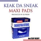 Keak Da Sneak - Maxi Pads/Cop Heavy Single