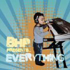 BHP Presents... Everything